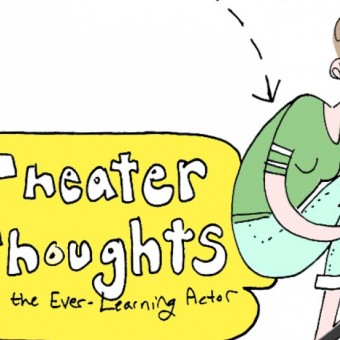 Theatre Thoughts with the Ever-Learning Actor
