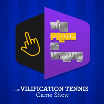 The Price is Wrong – The Vilification Tennis Game Show
