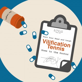Turn Your Head and Laugh: Vilification Tennis Goes to the Doctor