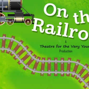 ON THE RAILROAD - A Theatre for the Very Young Experience