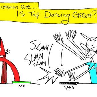 Question 1: Is Tap Dancing Great? Yes!
