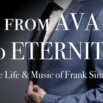 From Ava to Eternity: The Life & Music of Frank Sinatra