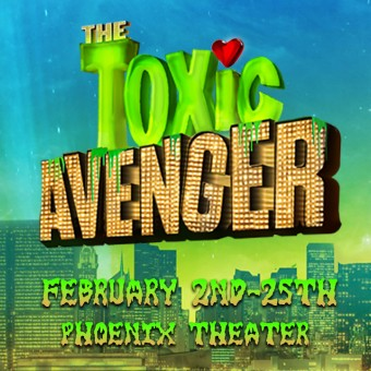 """""""The Toxic Avenger"""" at the Phoenix Theater in Minneapolis, February 2nd-25th"""