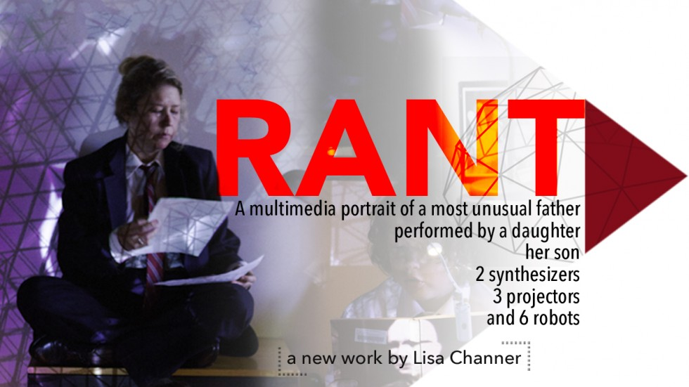RANT | by Lisa Channer, performed by a daughter, her son, 2 synthesizers, 3 projectors, and 6 robots