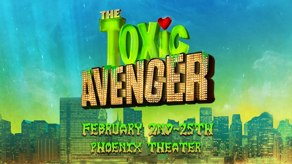 """The Toxic Avenger"" at the Phoenix Theater in Minneapolis, February 2nd-25th"